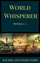 World Whisperer Fantasy Box Set 1-3: World Whisperer, Guardian of Dawn, Shaper's Daughter ebook by