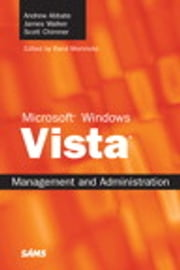 Microsoft Windows Vista Management and Administration ebook by James Walker,Scott Chimner,Rand Morimoto,Andrew Abbate