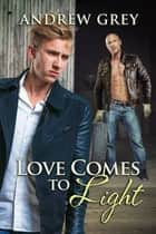 Love Comes to Light ebook by Andrew Grey