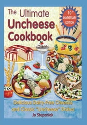 The Ultimate Uncheese Cookbook ebook by Jo Stepaniak
