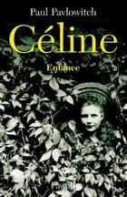 Céline, tome 1 - Enfance ebook by Paul Pavlowitch