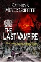 The Last Vampire ebook by Kathryn Meyer Griffith