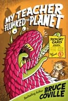 My Teacher Flunked the Planet ebook by Bruce Coville