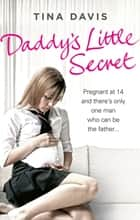Daddy's Little Secret - Pregnant at 14 and there's only one man who can be the father ebook de Tina Davis