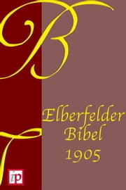 Elberfelder Bibel (1905) ebook by Importantia Publishing