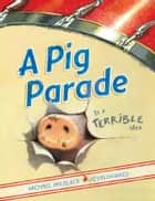 A Pig Parade Is a Terrible Idea ebook by Michael Ian Black, Kevin Hawkes