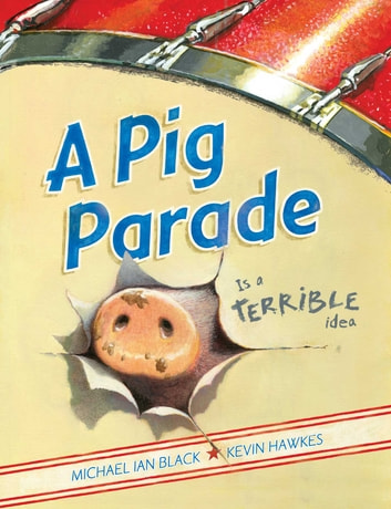 A Pig Parade Is a Terrible Idea ebook by Michael Ian Black