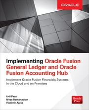 Implementing Oracle Fusion General Ledger and Oracle Fusion Accounting Hub ebook by Anil Passi,Vladimir Ajvaz,Nivas Ramanathan