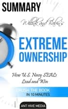 Jocko Willink and Leif Babin's Extreme Ownership: How U.S. Navy SEALs Lead and Win | Summary ebook by Ant Hive Media