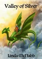 Valley of Silver - Dragon Charmers, #2 ebook by Linda McNabb