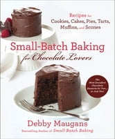 Small-Batch Baking for Chocolate Lovers ebook by Debby Maugans