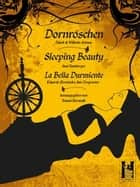 Dornröschen - Sleeping Beauty - La Bella Durmiente ebook by Jakob Grimm, Tommi Horwath, Susi Ramberger,...