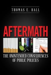 Aftermath - The Unintended Consequences of Public Policies ebook by Thomas E. Hall