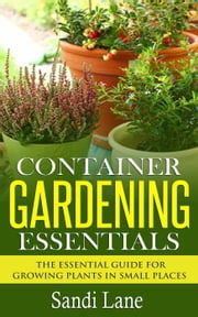 Container Gardening Essentials ebook by Sandi Lane