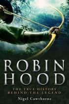 A Brief History of Robin Hood ebook by Nigel Cawthorne