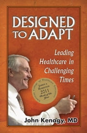 Designed to Adapt - Leading Healthcare in Challenging Times ebook by John Kenagy, MD