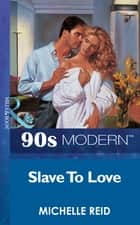 Slave To Love (Mills & Boon Vintage 90s Modern) eBook by Michelle Reid