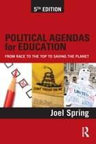 Political Agendas for Education ebook by Joel Spring