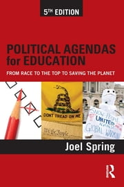 Political Agendas for Education - From Race to the Top to Saving the Planet ebook by Joel Spring