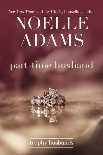 Part-Time Husband - Trophy Husbands, #1 ebook by Noelle Adams