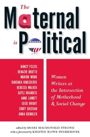 The Maternal Is Political - Women Writers at the Intersection of Motherhood and Social Change ebook by Shari MacDonald Strong,Kristin Rowe-Finkbeiner