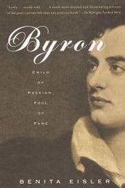 Byron - Child of Passion, Fool of Fame ebook by Benita Eisler