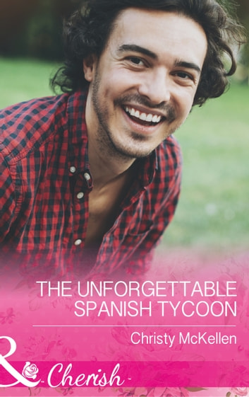 The Unforgettable Spanish Tycoon (Mills & Boon Cherish) (Romantic Getaways) ebook by Christy McKellen