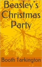 Beasley's Christmas Party eBook by Booth Tarkington