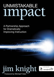 Unmistakable Impact - A Partnership Approach for Dramatically Improving Instruction ebook by Dr. Jim Knight