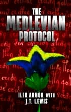 The Medlevian Protocol ebook by Ilex Arbor, J.T. Lewis