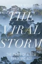 The Viral Storm - The Dawn of a New Pandemic Age ebook by Nathan D. Wolfe
