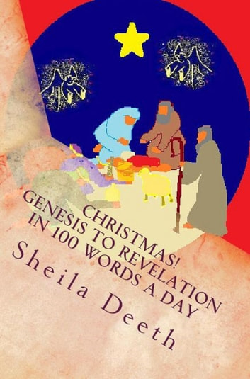 Christmas! Genesis to Revelation in 100 words a day ebook by Sheila Deeth