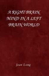 A Right Brain Mind in a Left Brain World ebook by Jean Long