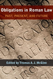 Obligations in Roman Law: Past, Present, and Future ebook by McGinn, Thomas