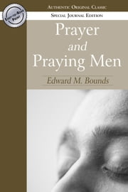 Prayer and Praying Men (Authentic Original Classic) ebook by Edward Bounds