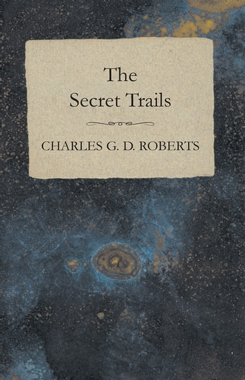 The Secret Trails ebook by Charles G. D. Roberts