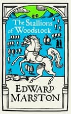 The Stallions of Woodstock - An action-packed medieval mystery from the bestselling author ebook by Edward Marston