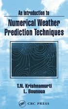 An Introduction to Numerical Weather Prediction Techniques ebook by T. N. Krishnamurti, Lahouari Bounoua