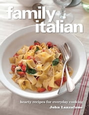 Family Italian - Hearty recipes for everyday cooking ebook by John Lanzafame