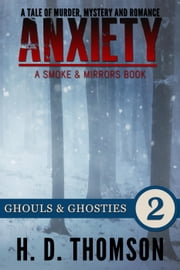 Anxiety: Ghouls & Ghosties - Episode 2 - A Tale of Murder, Mystery and Romance - A Smoke and Mirrors Book, #2 ebook by H. D. Thomson