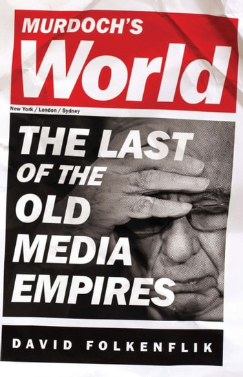 Murdoch's World - The Last of the Old Media Empires ebook by David Folkenflik