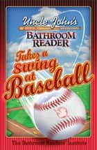 Uncle John's Bathroom Reader Takes a Swing at Baseball ebook by Bathroom Readers' Institute