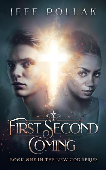 First Second Coming - BOOK ONE IN THE NEW GOD SERIES ebook by Jeff Pollak