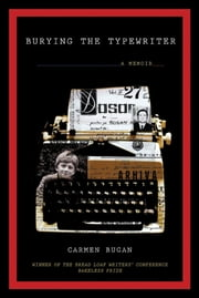 Burying the Typewriter - A Memoir ebook by Carmen Bugan