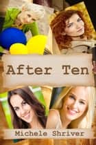 After Ten eBook by Michele Shriver