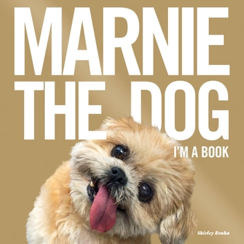Marnie The Dog - I'm a Book! ebook by Shirley Braha,Marnie the Dog