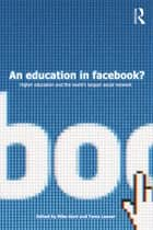 An Education in Facebook? ebook by Mike Kent,Tama Leaver
