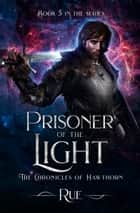 Prisoner of the Light (The Chronicles of Hawthorn, Book 5) ebook by Rue