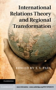 International Relations Theory and Regional Transformation ebook by Paul, T. V.