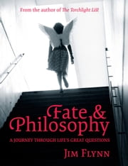 Fate & Philosophy: A Journey Through Life's Great Questions ebook by Jim Flynn